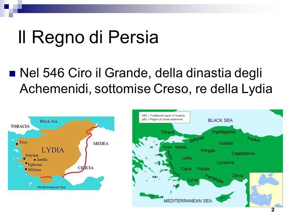 2 Il Regno di Persia Nel 546 Ciro il Grande, della dinastia degli Achemenidi, sottomise Creso, re della Lydia