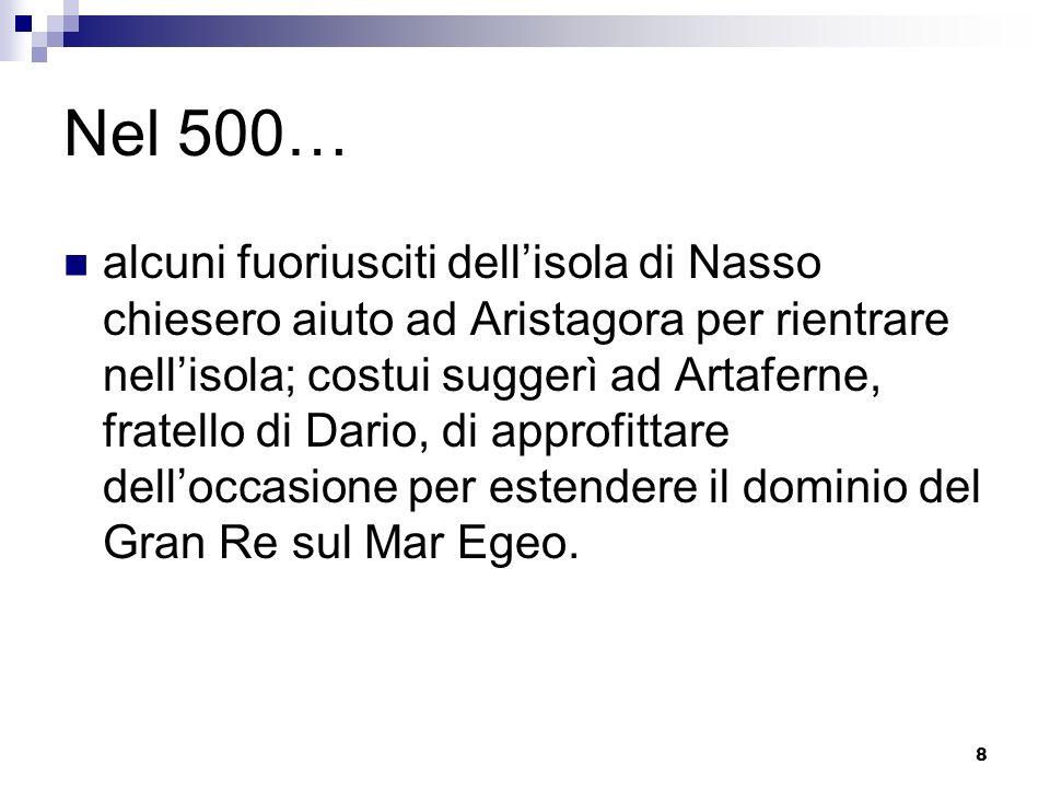 8 Nel 500… alcuni fuoriusciti dellisola di Nasso chiesero aiuto ad Aristagora per rientrare nellisola; costui suggerì ad Artaferne, fratello di Dario,
