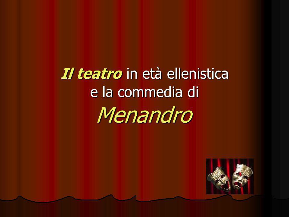 Il teatro in età ellenistica e la commedia di Menandro