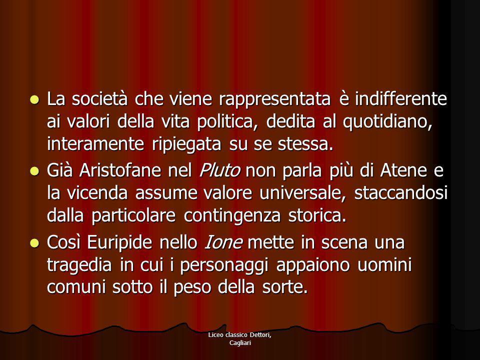 Liceo classico Dettori, Cagliari La società che viene rappresentata è indifferente ai valori della vita politica, dedita al quotidiano, interamente ri