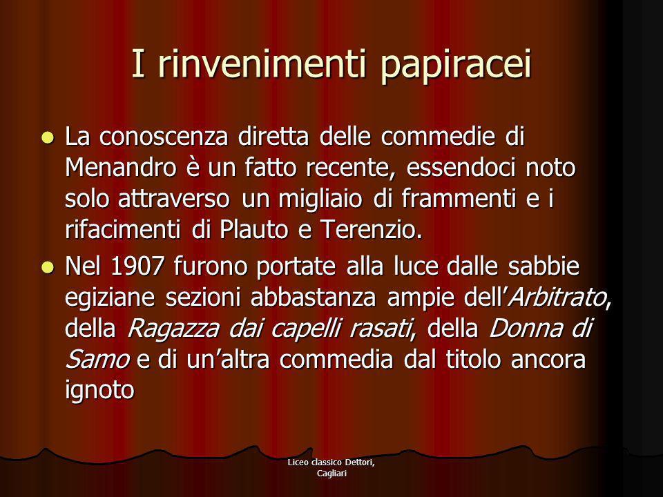 Liceo classico Dettori, Cagliari I rinvenimenti papiracei La conoscenza diretta delle commedie di Menandro è un fatto recente, essendoci noto solo att