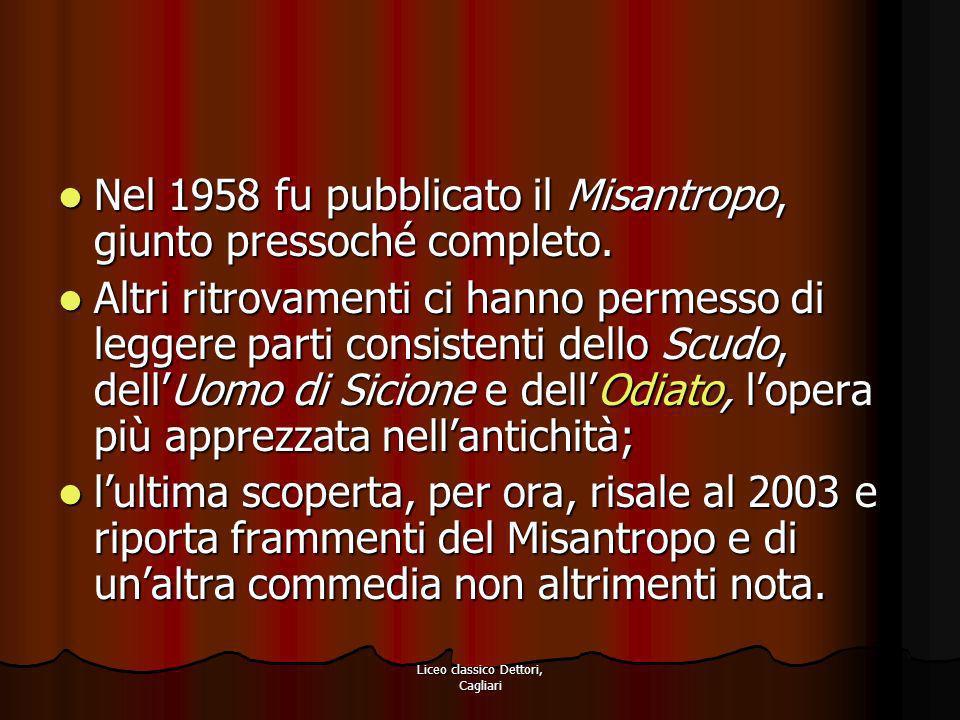 Liceo classico Dettori, Cagliari Nel 1958 fu pubblicato il Misantropo, giunto pressoché completo. Nel 1958 fu pubblicato il Misantropo, giunto pressoc
