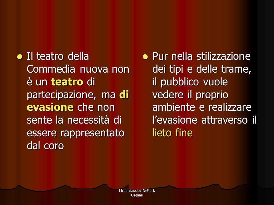 Liceo classico Dettori, Cagliari Il teatro della Commedia nuova non è un teatro di partecipazione, ma di evasione che non sente la necessità di essere