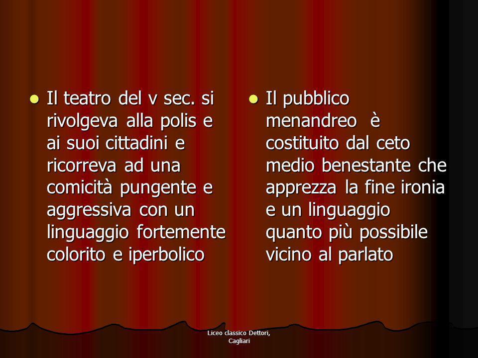 Liceo classico Dettori, Cagliari Il teatro del v sec. si rivolgeva alla polis e ai suoi cittadini e ricorreva ad una comicità pungente e aggressiva co