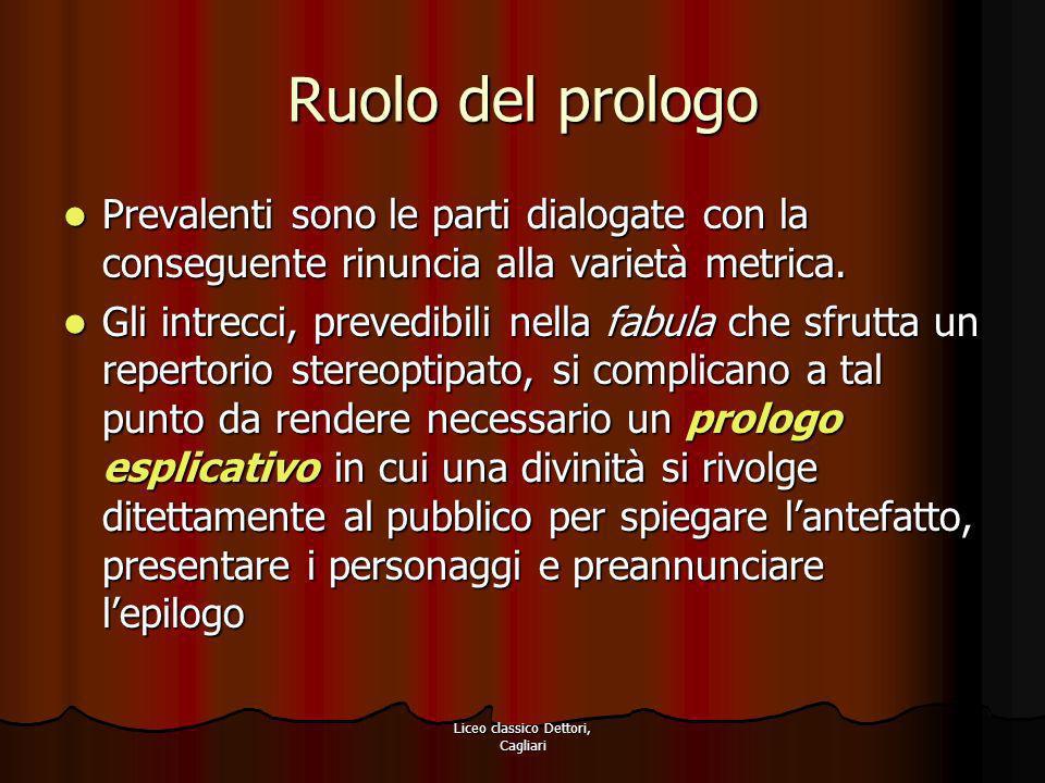 Liceo classico Dettori, Cagliari Ruolo del prologo Prevalenti sono le parti dialogate con la conseguente rinuncia alla varietà metrica. Prevalenti son