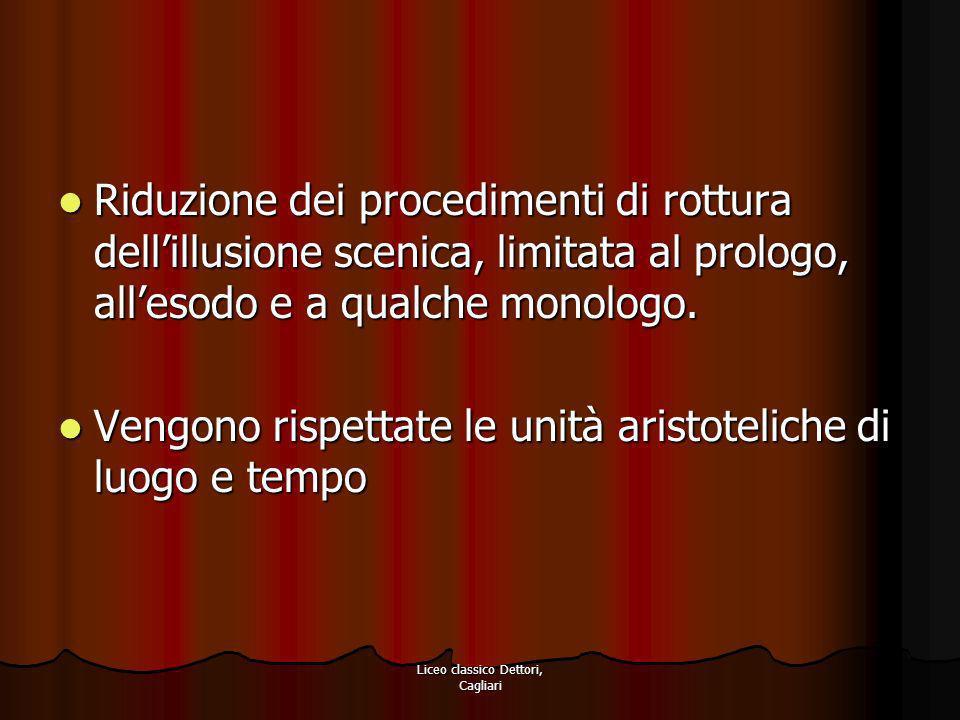 Liceo classico Dettori, Cagliari Riduzione dei procedimenti di rottura dellillusione scenica, limitata al prologo, allesodo e a qualche monologo. Ridu