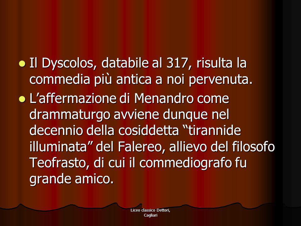 Liceo classico Dettori, Cagliari Il Dyscolos, databile al 317, risulta la commedia più antica a noi pervenuta. Il Dyscolos, databile al 317, risulta l