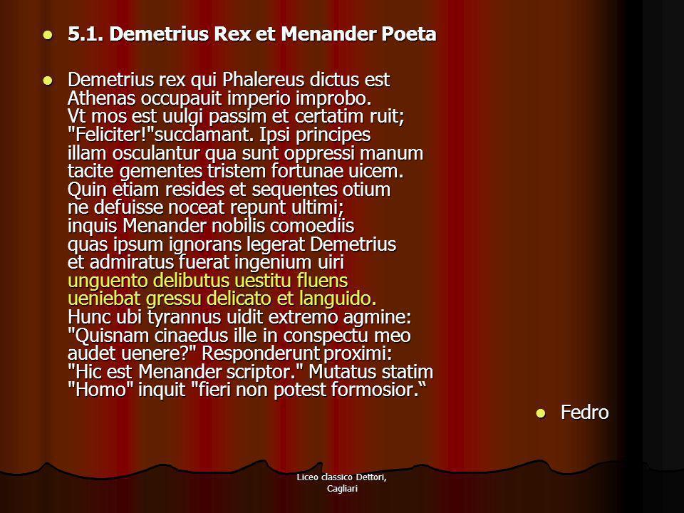 Liceo classico Dettori, Cagliari 5.1. Demetrius Rex et Menander Poeta 5.1. Demetrius Rex et Menander Poeta Demetrius rex qui Phalereus dictus est Athe