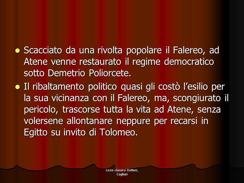 Liceo classico Dettori, Cagliari Scacciato da una rivolta popolare il Falereo, ad Atene venne restaurato il regime democratico sotto Demetrio Poliorce