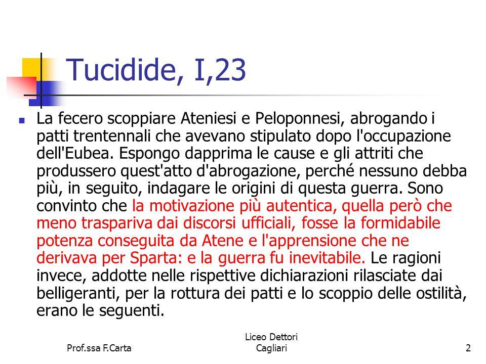 Prof.ssa F.Carta Liceo Dettori Cagliari2 Tucidide, I,23 La fecero scoppiare Ateniesi e Peloponnesi, abrogando i patti trentennali che avevano stipulat