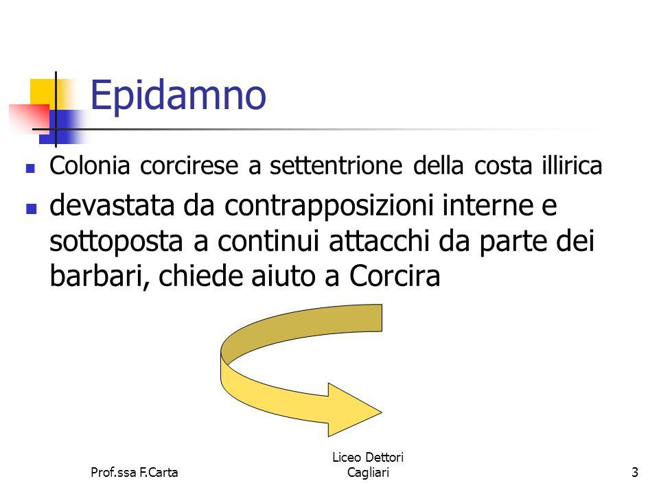 Prof.ssa F.Carta Liceo Dettori Cagliari3 Epidamno Colonia corcirese a settentrione della costa illirica devastata da contrapposizioni interne e sottop