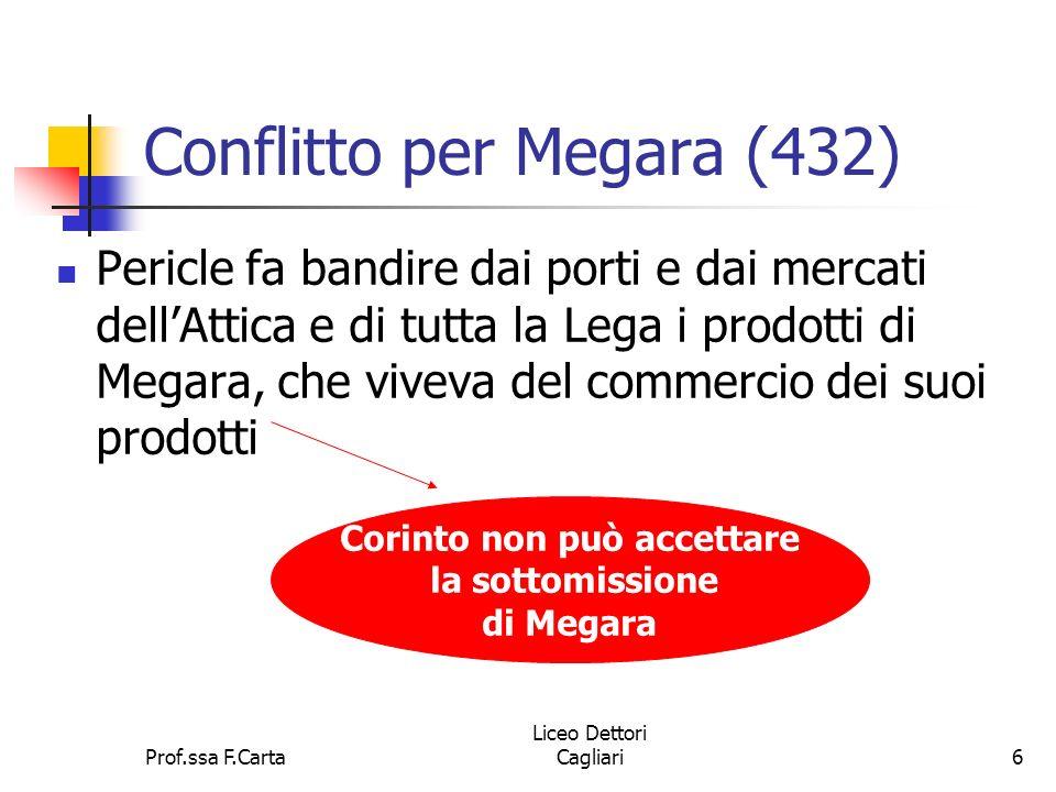 Prof.ssa F.Carta Liceo Dettori Cagliari6 Conflitto per Megara (432) Pericle fa bandire dai porti e dai mercati dellAttica e di tutta la Lega i prodott