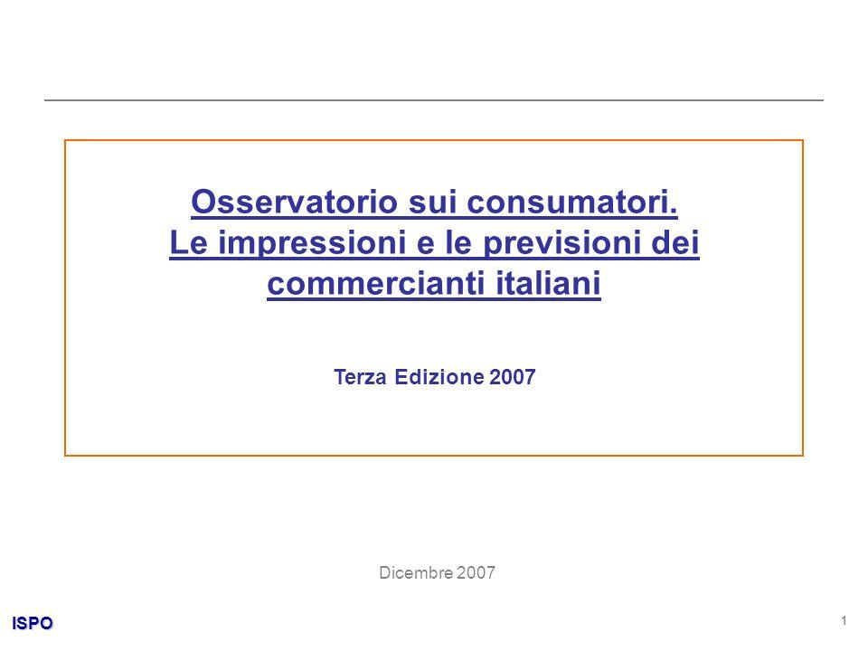 ISPO 1 Osservatorio sui consumatori. Le impressioni e le previsioni dei commercianti italiani Terza Edizione 2007 Dicembre 2007