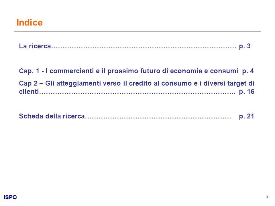 ISPO 3 La ricerca Obiettivi: La ricerca che viene qui presentata rappresenta la terza edizione dellOsservatorio trimestrale sui consumatori 2007, e indaga le aspettative nutrite dai commercianti nei confronti delleconomia italiana e dellandamento dei consumi nel prossimo futuro, oltre ad alcuni loro atteggiamenti nei confronti del credito al consumo.