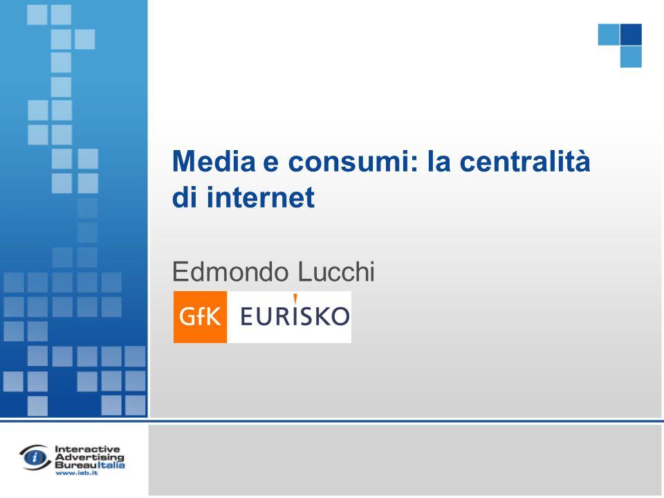 Media e consumi: la centralità di internet Edmondo Lucchi