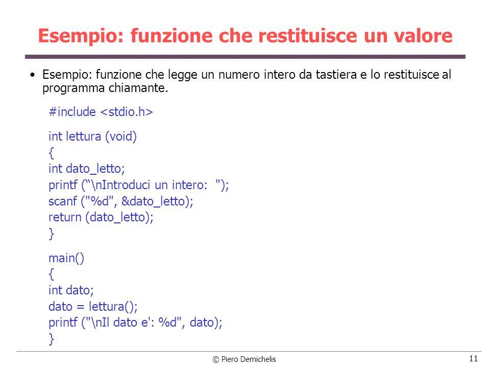 © Piero Demichelis 11 Esempio: funzione che restituisce un valore Esempio: funzione che legge un numero intero da tastiera e lo restituisce al programma chiamante.
