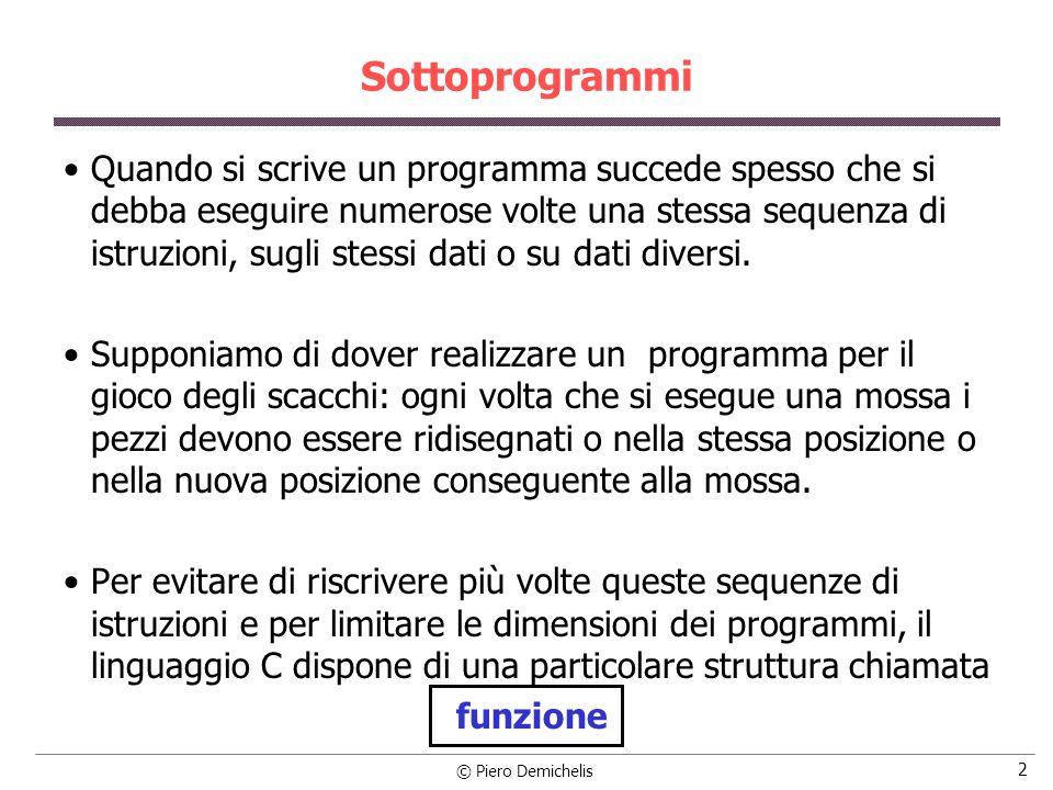 © Piero Demichelis 3 Sottoprogrammi Altra giustificazione allesistenza dei sottoprogrammi deriva dal fatto che un programma può consistere di decine di migliaia di istruzioni.