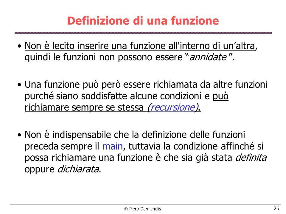 © Piero Demichelis 26 Definizione di una funzione Non è lecito inserire una funzione all interno di unaltra, quindi le funzioni non possono essere annidate.