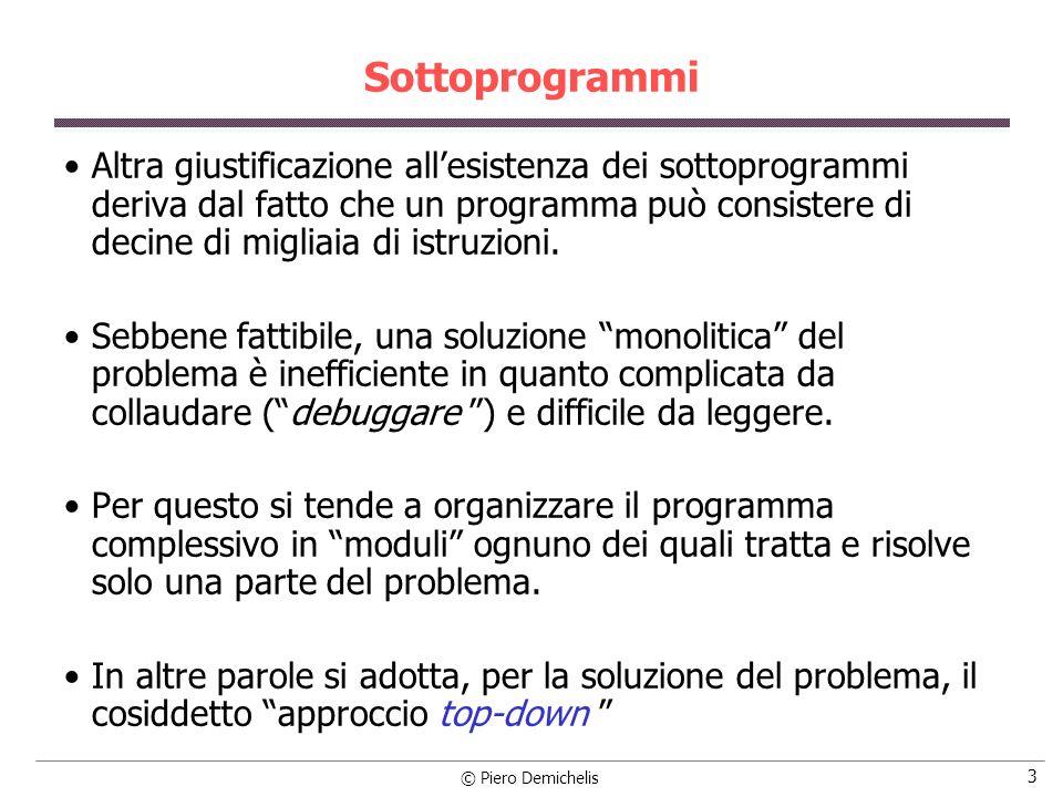 © Piero Demichelis 4 Sottoprogrammi Una funzione è un modulo di programma la cui esecuzione può essere invocata più volte nel corso del programma principale.
