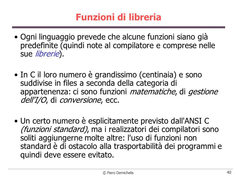 © Piero Demichelis 40 Funzioni di libreria Ogni linguaggio prevede che alcune funzioni siano già predefinite (quindi note al compilatore e comprese nelle sue librerie).