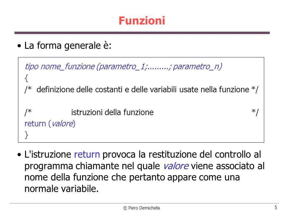 © Piero Demichelis 46 Funzioni di classificazione dei caratteri islower(c) restituice vero (1) se c è un carattere minuscolo; c è char; isupper(c) restituice vero (1) se c è un carattere maiuscolo; c è char; ispunct(c) restituice vero (1) se c è un carattere di punteggiatura; c è char; isspace(c) restituice vero (1) se c è spazio, tab, carriage return, new line, vert.