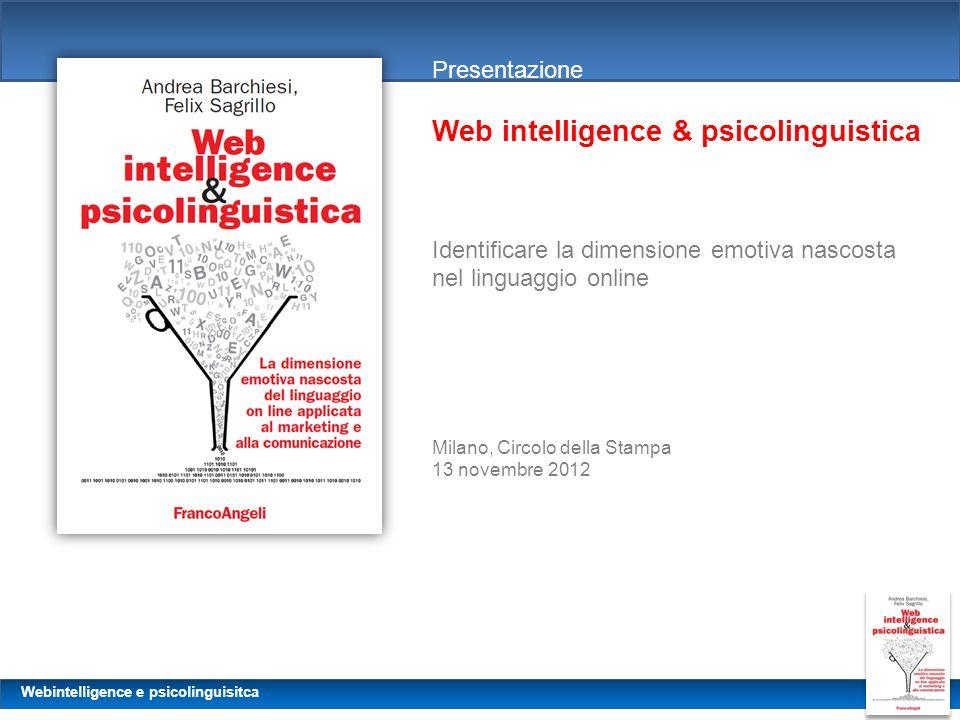 Webintelligence e psicolinguisitca Presentazione Web intelligence & psicolinguistica Identificare la dimensione emotiva nascosta nel linguaggio online