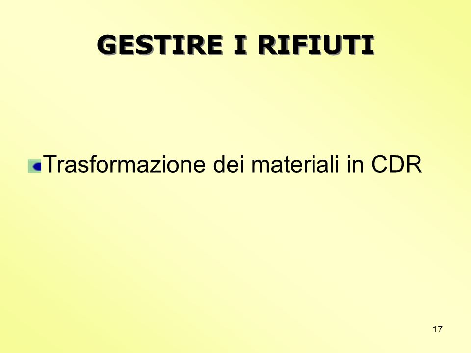 17 Trasformazione dei materiali in CDR GESTIRE I RIFIUTI