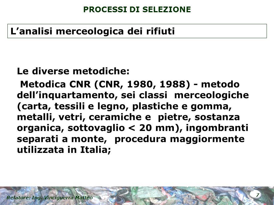 Relatore: Ing. Vinciguerra Matteo 7 PROCESSI DI SELEZIONE Le diverse metodiche: Metodica CNR (CNR, 1980, 1988) - metodo dellinquartamento, sei classi