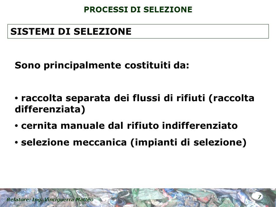 Relatore: Ing. Vinciguerra Matteo 7 PROCESSI DI SELEZIONE Sono principalmente costituiti da: raccolta separata dei flussi di rifiuti (raccolta differe