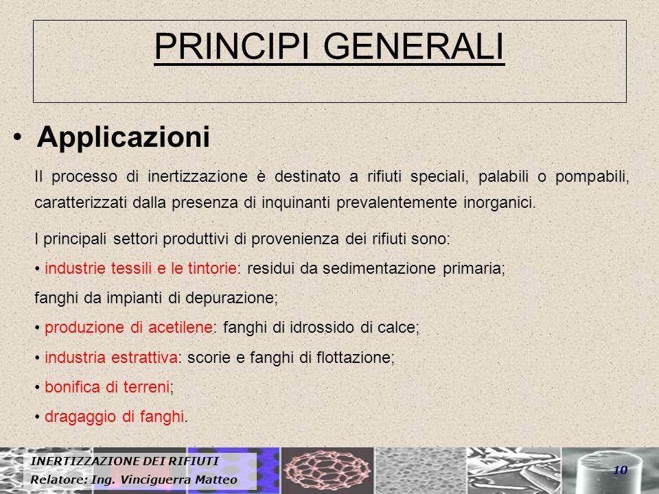 INERTIZZAZIONE DEI RIFIUTI Relatore: Ing. Vinciguerra Matteo 10 PRINCIPI GENERALI Applicazioni Il processo di inertizzazione è destinato a rifiuti spe