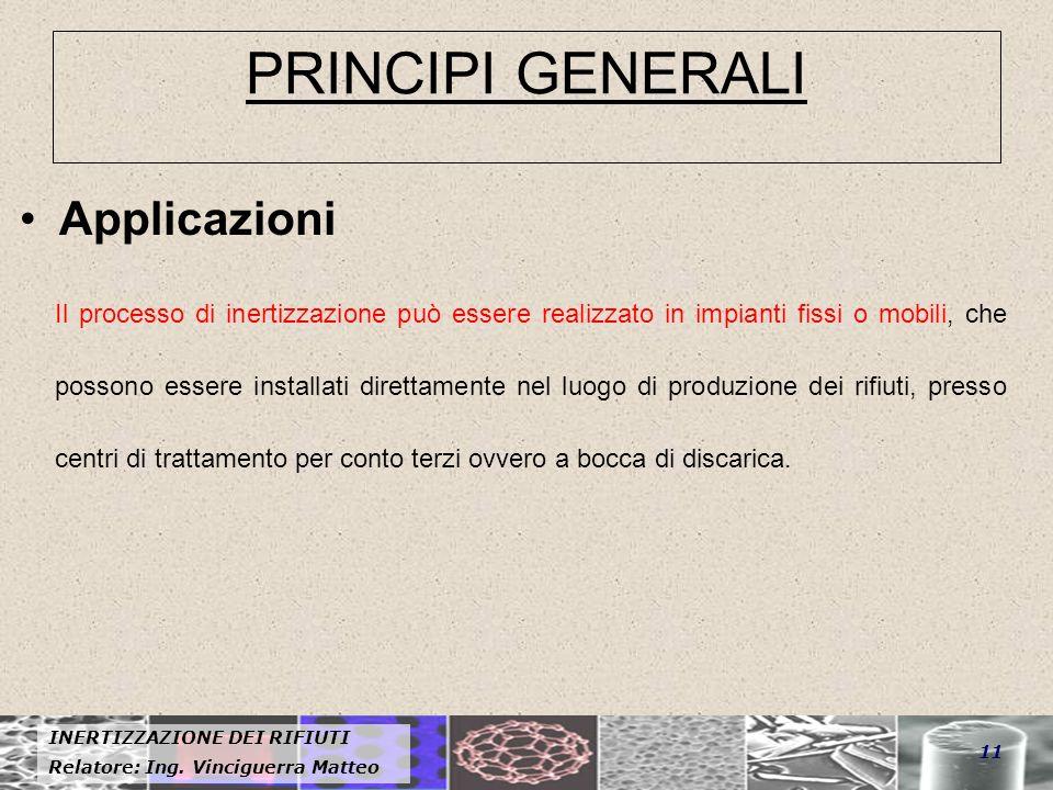 INERTIZZAZIONE DEI RIFIUTI Relatore: Ing. Vinciguerra Matteo 11 PRINCIPI GENERALI Applicazioni Il processo di inertizzazione può essere realizzato in