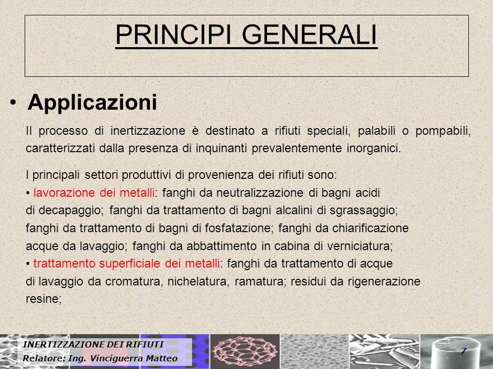 INERTIZZAZIONE DEI RIFIUTI Relatore: Ing. Vinciguerra Matteo 7 PRINCIPI GENERALI Applicazioni Il processo di inertizzazione è destinato a rifiuti spec