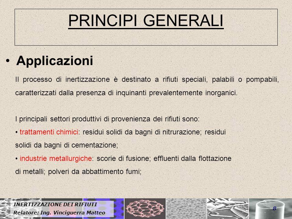 INERTIZZAZIONE DEI RIFIUTI Relatore: Ing. Vinciguerra Matteo 8 PRINCIPI GENERALI Applicazioni Il processo di inertizzazione è destinato a rifiuti spec