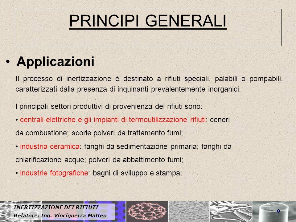 INERTIZZAZIONE DEI RIFIUTI Relatore: Ing. Vinciguerra Matteo 9 PRINCIPI GENERALI Applicazioni Il processo di inertizzazione è destinato a rifiuti spec