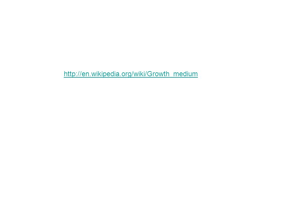 http://en.wikipedia.org/wiki/Growth_medium