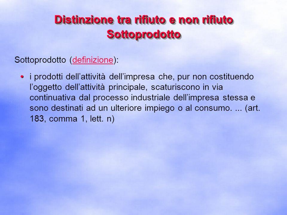 Distinzione tra rifiuto e non rifiuto Sottoprodotto Sottoprodotto (esclusione dal campo di applicazione):...