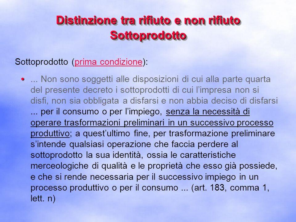 Distinzione tra rifiuto e non rifiuto Sottoprodotto Sottoprodotto (seconda condizione):...