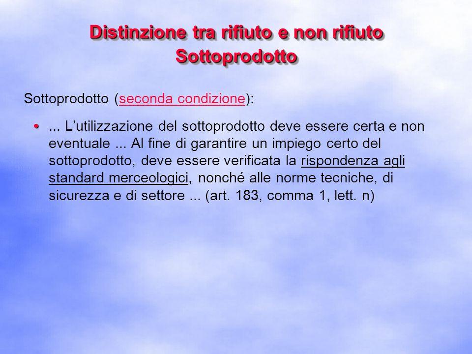 Distinzione tra rifiuto e non rifiuto Sottoprodotto Sottoprodotto (terza condizione):...