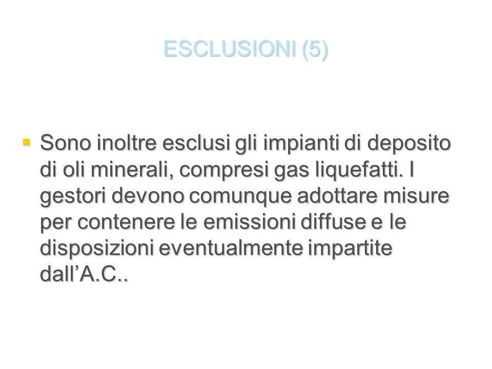 ESCLUSIONI (5) Sono inoltre esclusi gli impianti di deposito di oli minerali, compresi gas liquefatti. I gestori devono comunque adottare misure per c