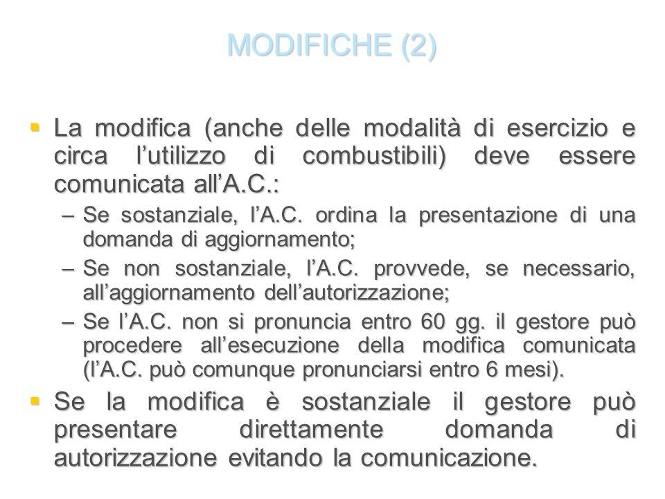 MODIFICHE (2) La modifica (anche delle modalità di esercizio e circa lutilizzo di combustibili) deve essere comunicata allA.C.: La modifica (anche del