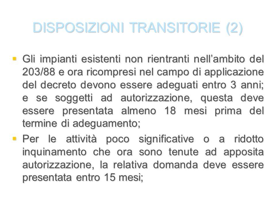 DISPOSIZIONI TRANSITORIE (2) Gli impianti esistenti non rientranti nellambito del 203/88 e ora ricompresi nel campo di applicazione del decreto devono