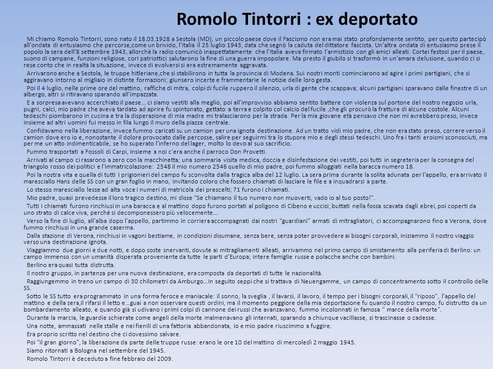 Romolo Tintorri : ex deportato Mi chiamo Romolo Tintorri, sono nato il 18.03.1928 a Sestola (MD), un piccolo paese dove il Fascismo non era mai stato