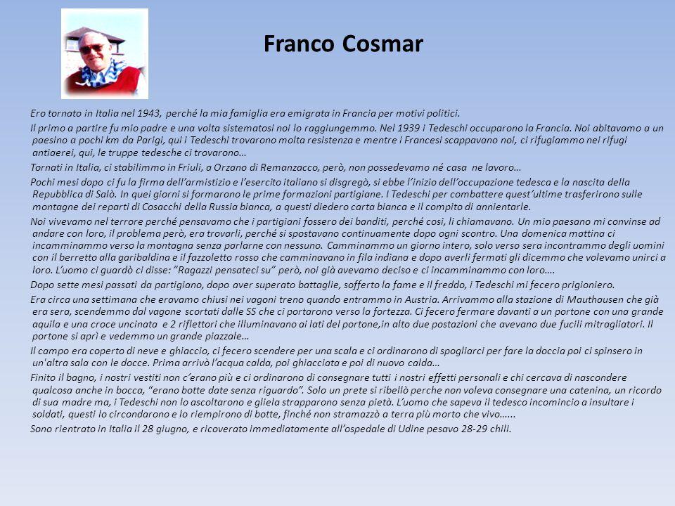 Franco Cosmar Ero tornato in Italia nel 1943, perché la mia famiglia era emigrata in Francia per motivi politici. Il primo a partire fu mio padre e un