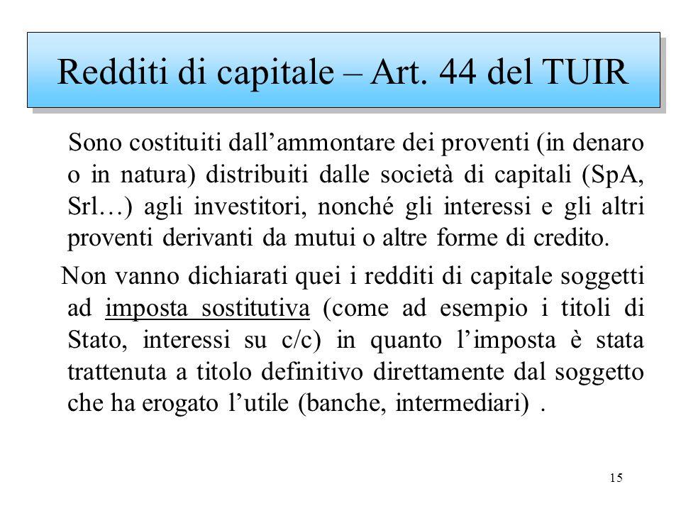 15 Sono costituiti dallammontare dei proventi (in denaro o in natura) distribuiti dalle società di capitali (SpA, Srl…) agli investitori, nonché gli i