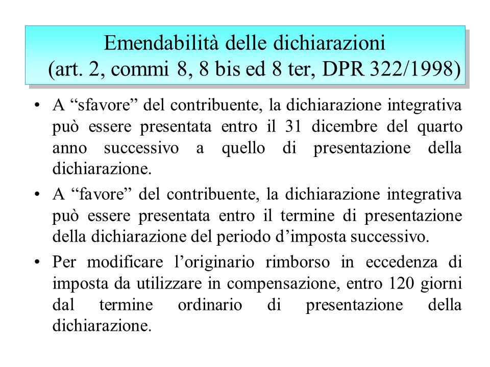 Emendabilità delle dichiarazioni (art. 2, commi 8, 8 bis ed 8 ter, DPR 322/1998) A sfavore del contribuente, la dichiarazione integrativa può essere p
