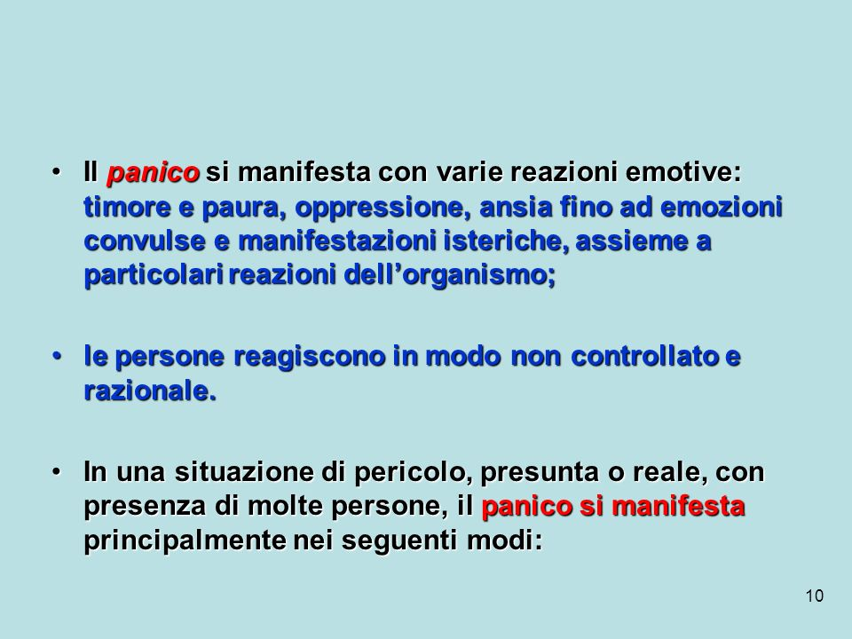 10 Il panico si manifesta con varie reazioni emotive: timore e paura, oppressione, ansia fino ad emozioni convulse e manifestazioni isteriche, assieme
