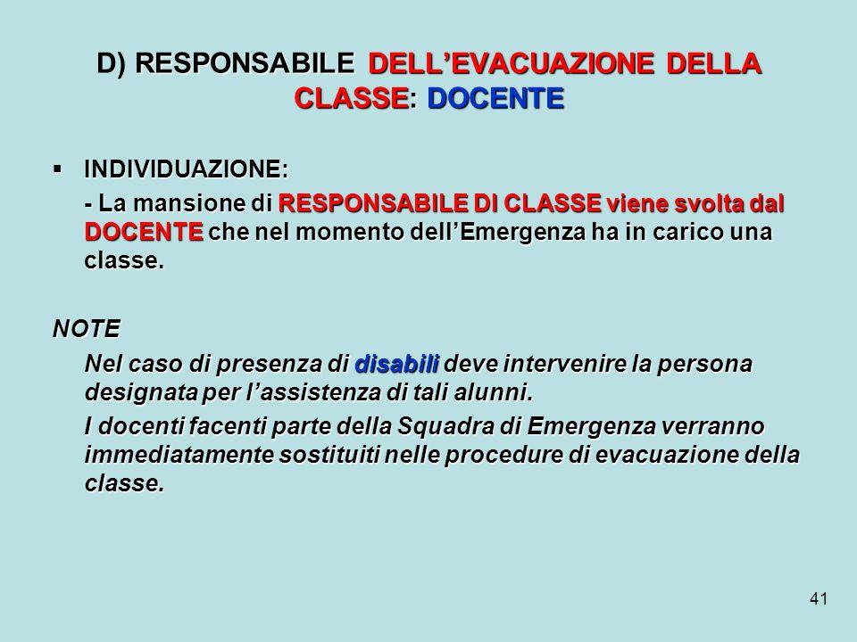 41 RESPONSABILE DELLEVACUAZIONE DELLA CLASSE: DOCENTE D) RESPONSABILE DELLEVACUAZIONE DELLA CLASSE: DOCENTE INDIVIDUAZIONE: INDIVIDUAZIONE: - La mansi