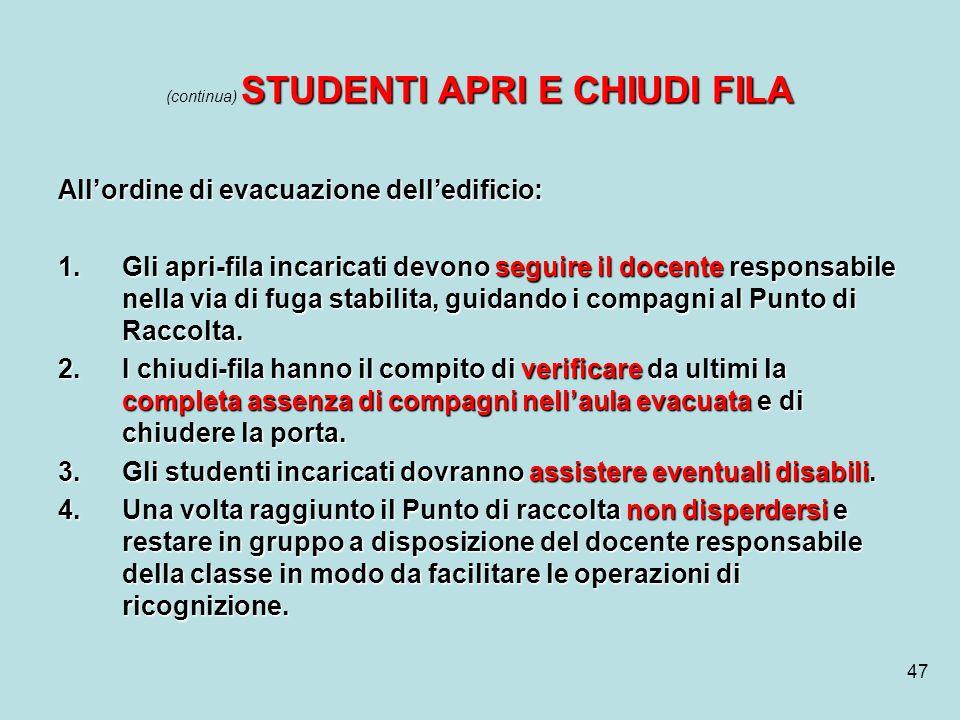 47 STUDENTI APRI E CHIUDI FILA (continua) STUDENTI APRI E CHIUDI FILA Allordine di evacuazione delledificio: 1.Gli apri-fila incaricati devono seguire