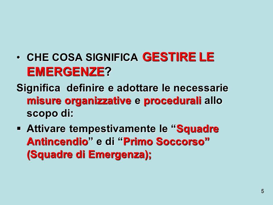 5 CHE COSA SIGNIFICA GESTIRE LE EMERGENZE?CHE COSA SIGNIFICA GESTIRE LE EMERGENZE? Significa definire e adottare le necessarie misure organizzative e