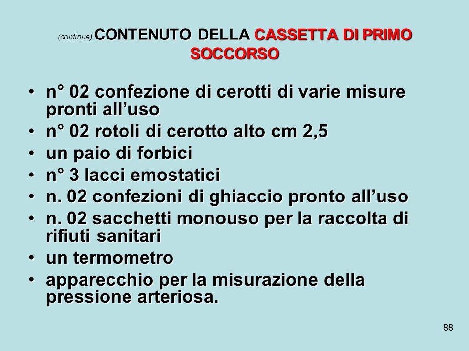 88 CONTENUTO DELLA CASSETTA DI PRIMO SOCCORSO (continua) CONTENUTO DELLA CASSETTA DI PRIMO SOCCORSO n° 02 confezione di cerotti di varie misure pronti
